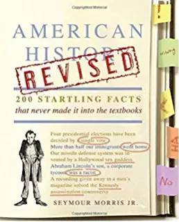 American History Revised :200 Startling Facts That Never Made It into the Textbooks/ Seymour Morris Jr.